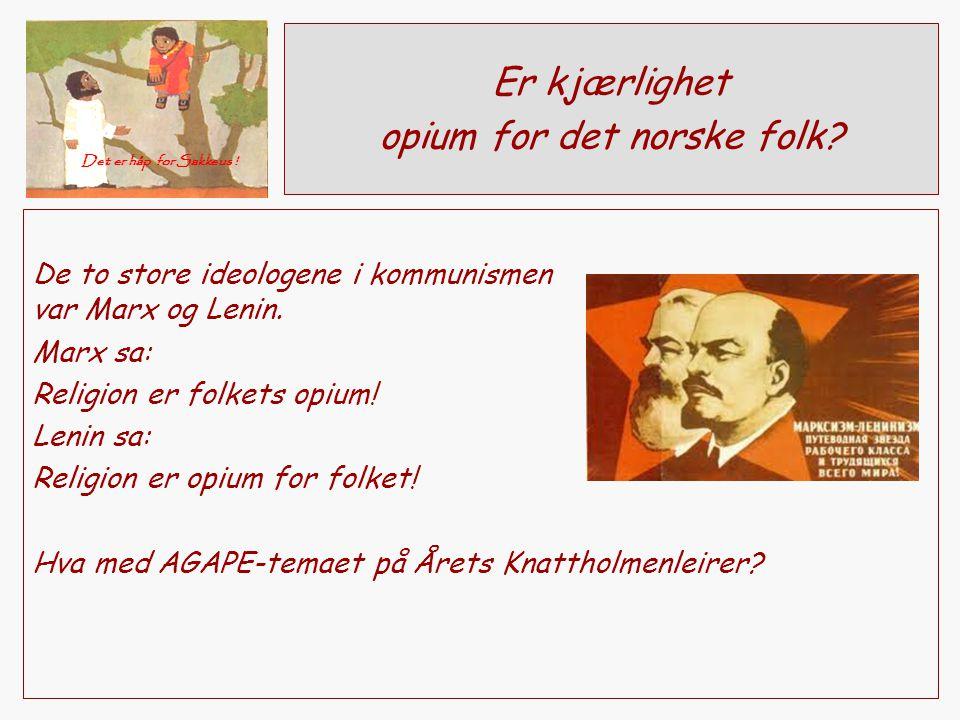 Er kjærlighet opium for det norske folk? De to store ideologene i kommunismen var Marx og Lenin. Marx sa: Religion er folkets opium! Lenin sa: Religio