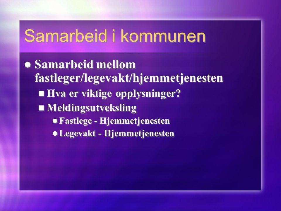 Samarbeid i kommunen  Samarbeid mellom fastleger/legevakt/hjemmetjenesten  Hva er viktige opplysninger?  Meldingsutveksling  Fastlege - Hjemmetjen