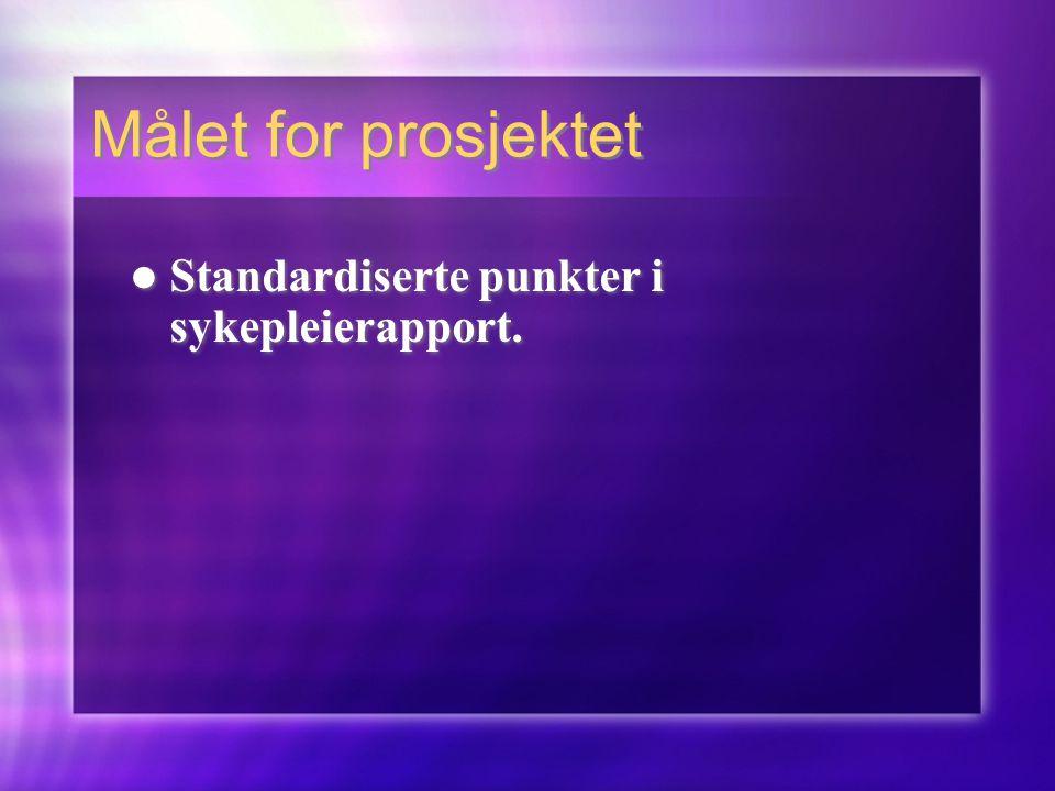 Målet for prosjektet  Standardiserte punkter i sykepleierapport.