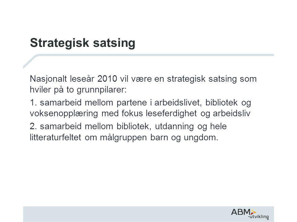 Strategisk satsing Nasjonalt leseår 2010 vil være en strategisk satsing som hviler på to grunnpilarer: 1.