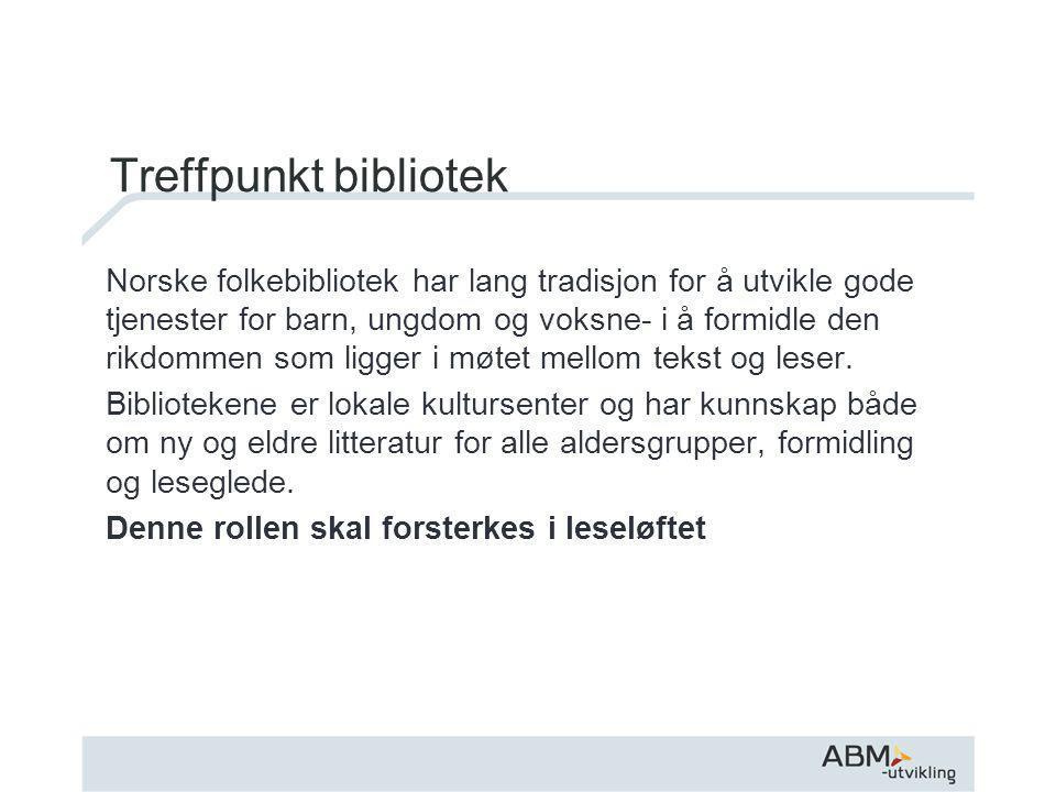 Treffpunkt bibliotek Norske folkebibliotek har lang tradisjon for å utvikle gode tjenester for barn, ungdom og voksne- i å formidle den rikdommen som ligger i møtet mellom tekst og leser.