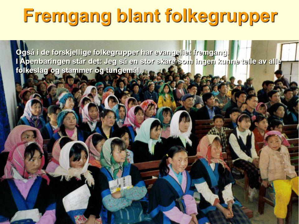 Fremgang blant folkegrupper Også i de forskjellige folkegrupper har evangeliet fremgang.