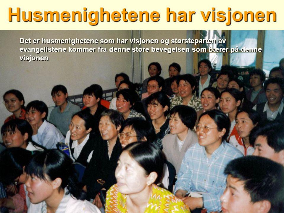 Husmenighetene har visjonen Det er husmenighetene som har visjonen og størsteparten av evangelistene kommer fra denne store bevegelsen som bærer på denne visjonen