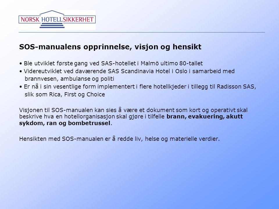 SOS-manualens opprinnelse, visjon og hensikt • Ble utviklet første gang ved SAS-hotellet i Malmö ultimo 80-tallet • Videreutviklet ved daværende SAS S