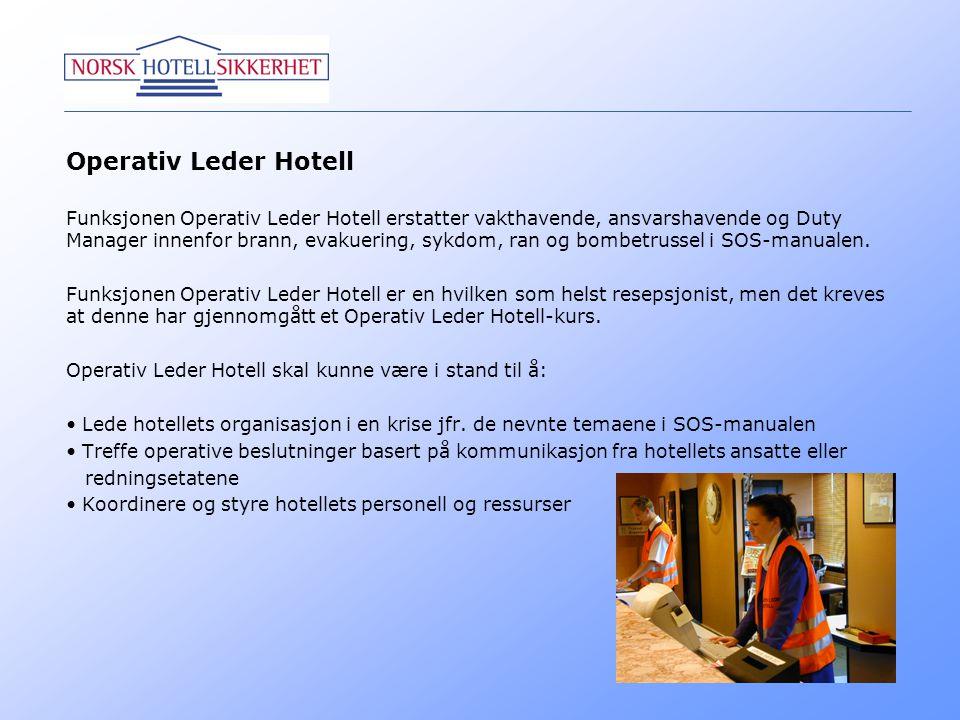 Operativ Leder Hotell Funksjonen Operativ Leder Hotell erstatter vakthavende, ansvarshavende og Duty Manager innenfor brann, evakuering, sykdom, ran o