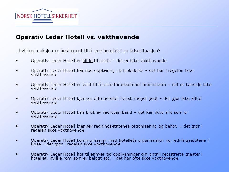 Operativ Leder Hotell vs. vakthavende …hvilken funksjon er best egent til å lede hotellet i en krisesituasjon? •Operativ Leder Hotell er alltid til st
