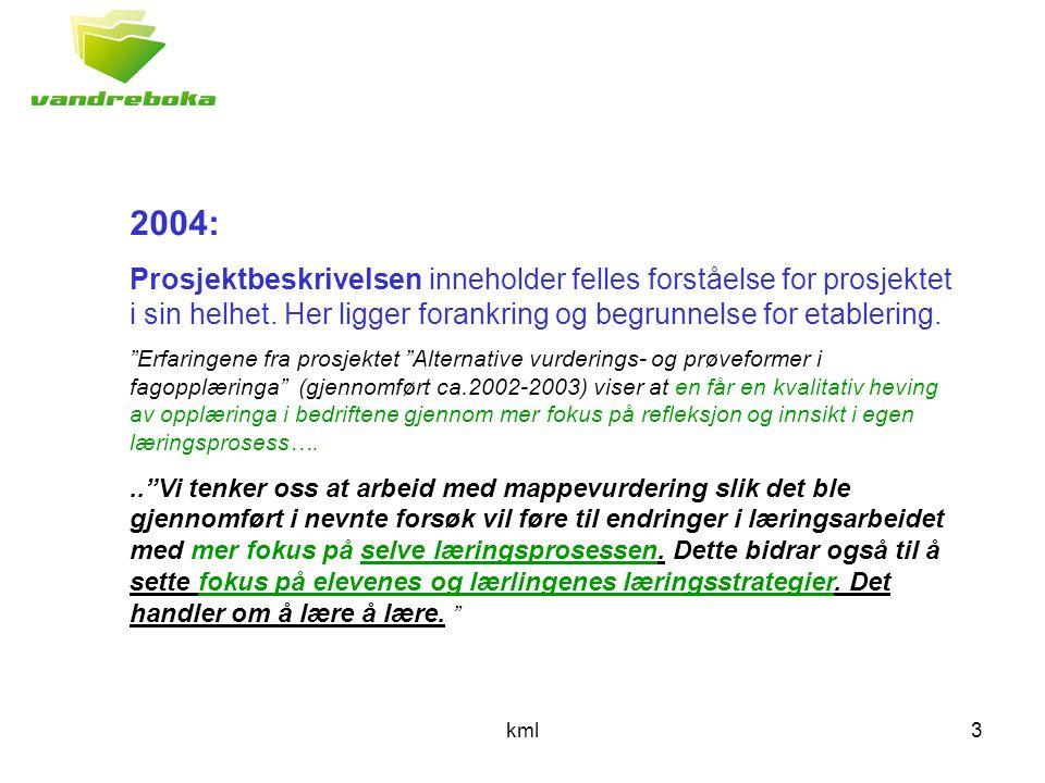 kml3 2004: Prosjektbeskrivelsen inneholder felles forståelse for prosjektet i sin helhet.