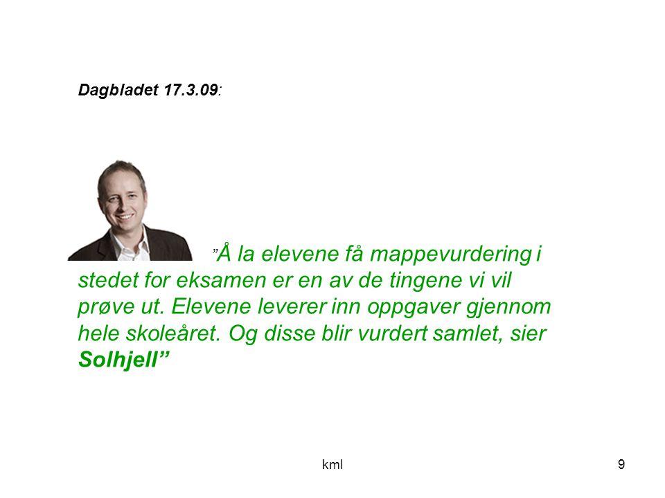 kml9 Dagbladet 17.3.09: Å la elevene få mappevurdering i stedet for eksamen er en av de tingene vi vil prøve ut.