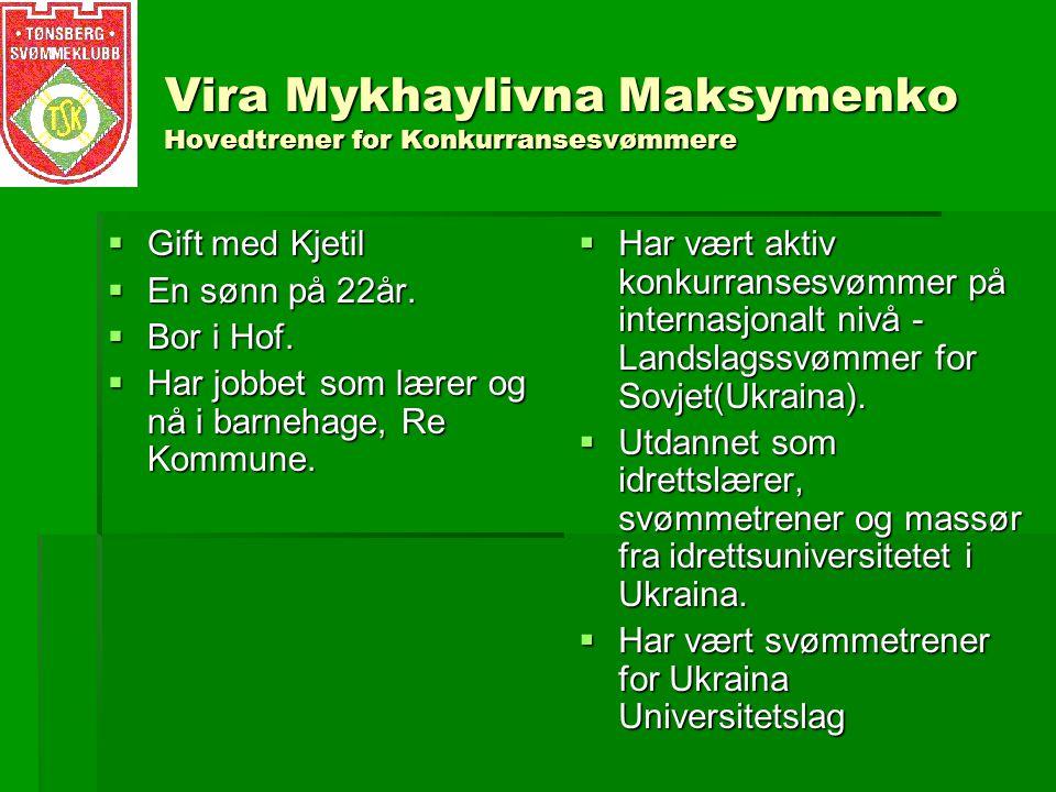 Vira Mykhaylivna Maksymenko Hovedtrener for Konkurransesvømmere  Gift med Kjetil  En sønn på 22år.
