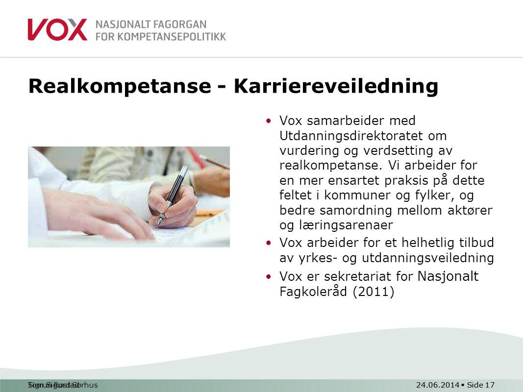 Tom Sigurd Sørhus24.06.2014 • Side 17 Realkompetanse - Karriereveiledning •Vox samarbeider med Utdanningsdirektoratet om vurdering og verdsetting av realkompetanse.