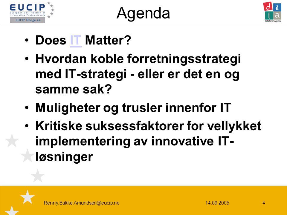 14.09.2005Renny.Bakke.Amundsen@eucip.no4 Agenda •Does IT Matter?IT •Hvordan koble forretningsstrategi med IT-strategi - eller er det en og samme sak.
