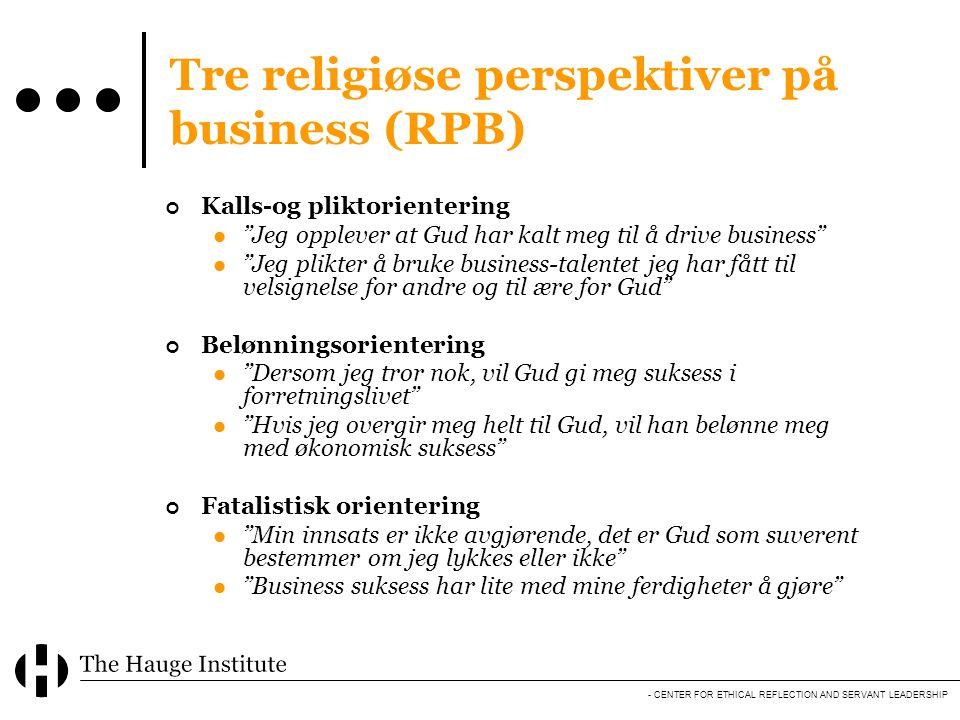 "- CENTER FOR ETHICAL REFLECTION AND SERVANT LEADERSHIP Tre religiøse perspektiver på business (RPB) Kalls-og pliktorientering  ""Jeg opplever at Gud h"