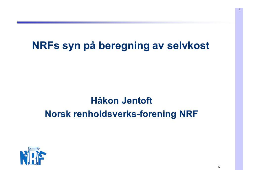 1 N NRFs syn på beregning av selvkost Håkon Jentoft Norsk renholdsverks-forening NRF