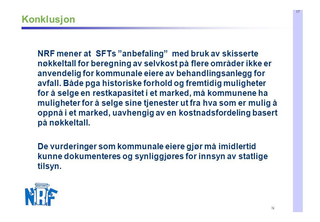 17 N Konklusjon NRF mener at SFTs anbefaling med bruk av skisserte nøkkeltall for beregning av selvkost på flere områder ikke er anvendelig for kommunale eiere av behandlingsanlegg for avfall.