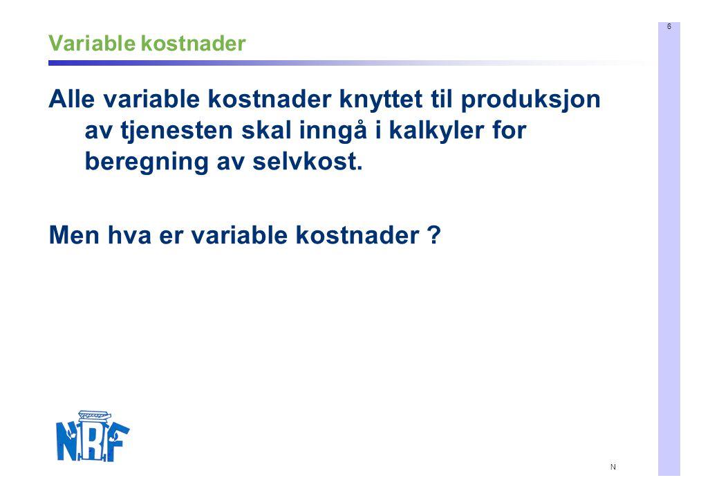 6 N Variable kostnader Alle variable kostnader knyttet til produksjon av tjenesten skal inngå i kalkyler for beregning av selvkost.