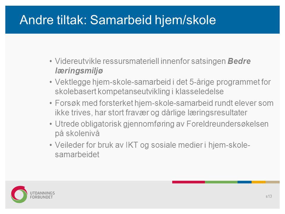 Andre tiltak: Samarbeid hjem/skole •Videreutvikle ressursmateriell innenfor satsingen Bedre læringsmiljø •Vektlegge hjem-skole-samarbeid i det 5-årige