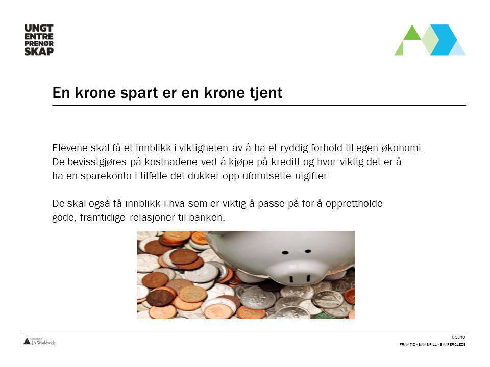 ue.no En krone spart er en krone tjent Elevene skal få et innblikk i viktigheten av å ha et ryddig forhold til egen økonomi. De bevisstgjøres på kostn