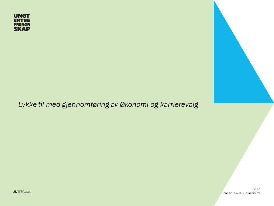 ue.no FRAMTID - SAMSPILL - SKAPERGLEDE Lykke til med gjennomføring av Økonomi og karrierevalg