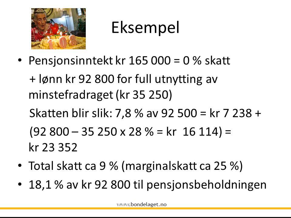 Eksempel • Pensjonsinntekt kr 165 000 = 0 % skatt + lønn kr 92 800 for full utnytting av minstefradraget (kr 35 250) Skatten blir slik: 7,8 % av 92 50