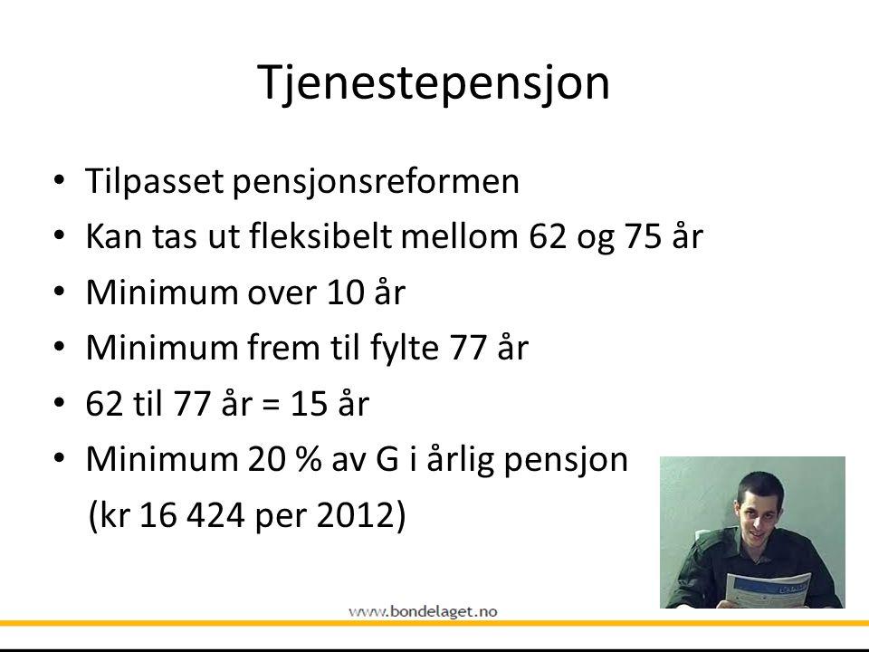 Tjenestepensjon • Tilpasset pensjonsreformen • Kan tas ut fleksibelt mellom 62 og 75 år • Minimum over 10 år • Minimum frem til fylte 77 år • 62 til 7