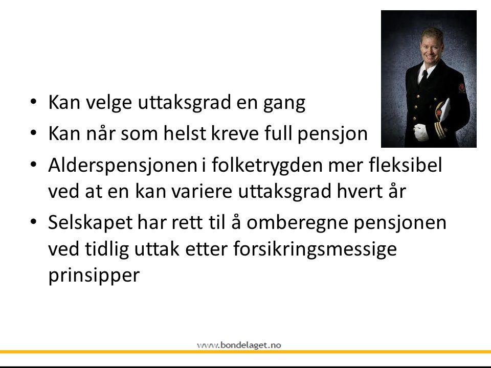 • Kan velge uttaksgrad en gang • Kan når som helst kreve full pensjon • Alderspensjonen i folketrygden mer fleksibel ved at en kan variere uttaksgrad
