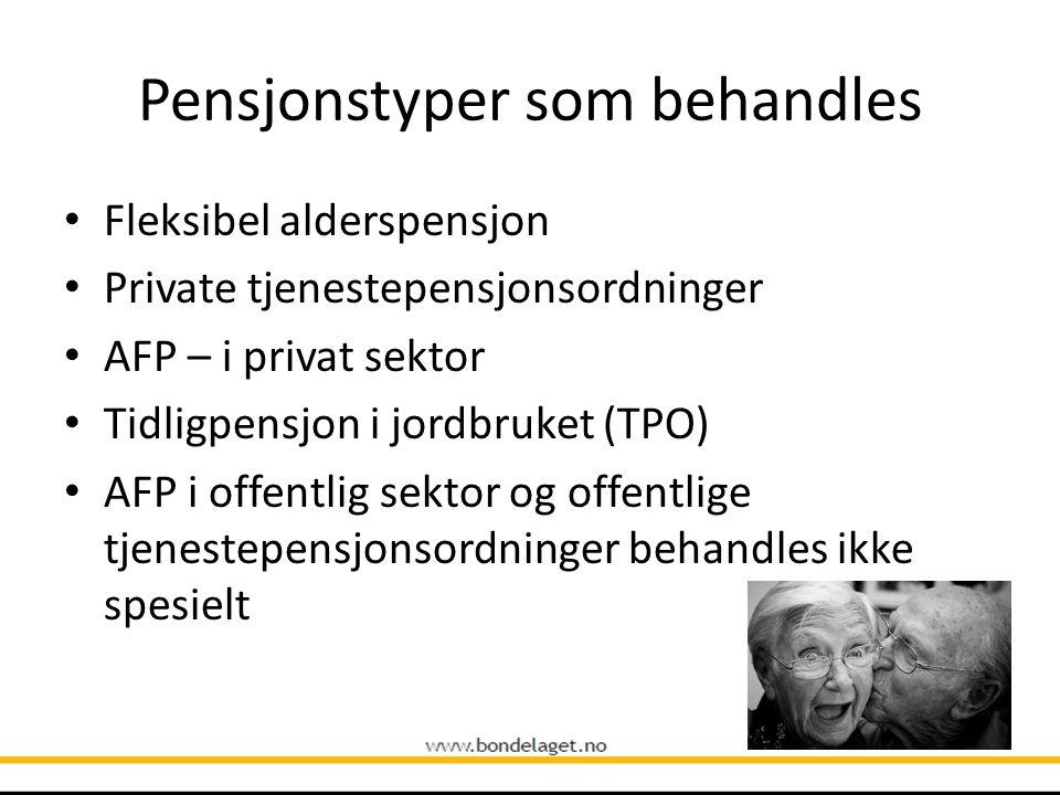 Pensjonstyper som behandles • Fleksibel alderspensjon • Private tjenestepensjonsordninger • AFP – i privat sektor • Tidligpensjon i jordbruket (TPO) •