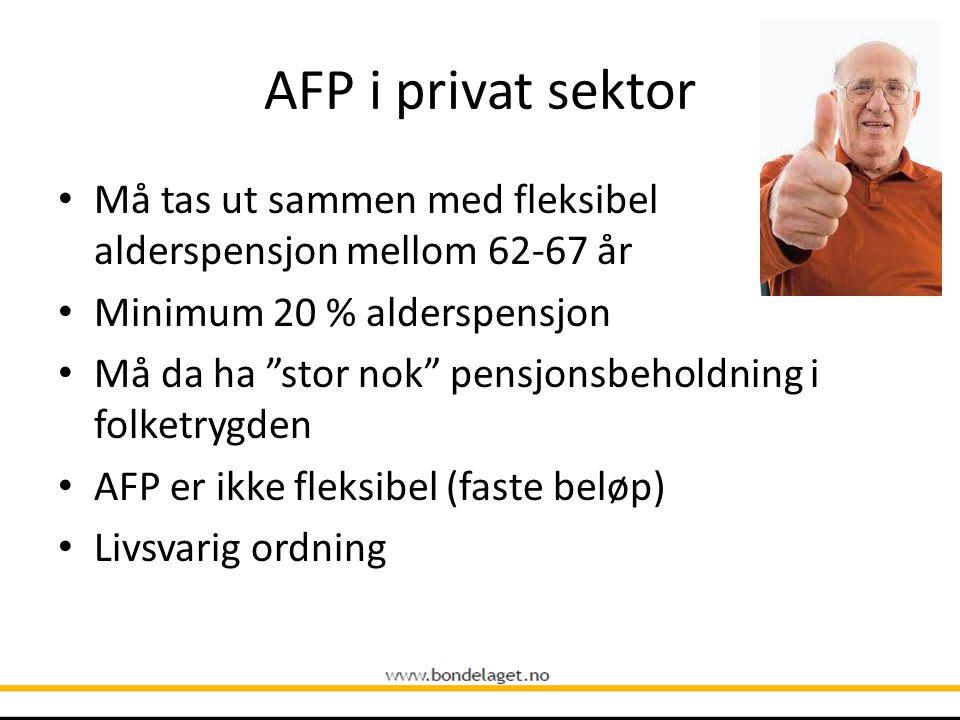 """AFP i privat sektor • Må tas ut sammen med fleksibel alderspensjon mellom 62-67 år • Minimum 20 % alderspensjon • Må da ha """"stor nok"""" pensjonsbeholdni"""