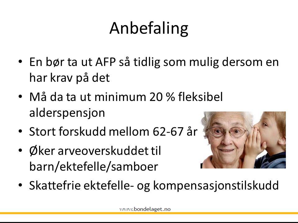 Anbefaling • En bør ta ut AFP så tidlig som mulig dersom en har krav på det • Må da ta ut minimum 20 % fleksibel alderspensjon • Stort forskudd mellom