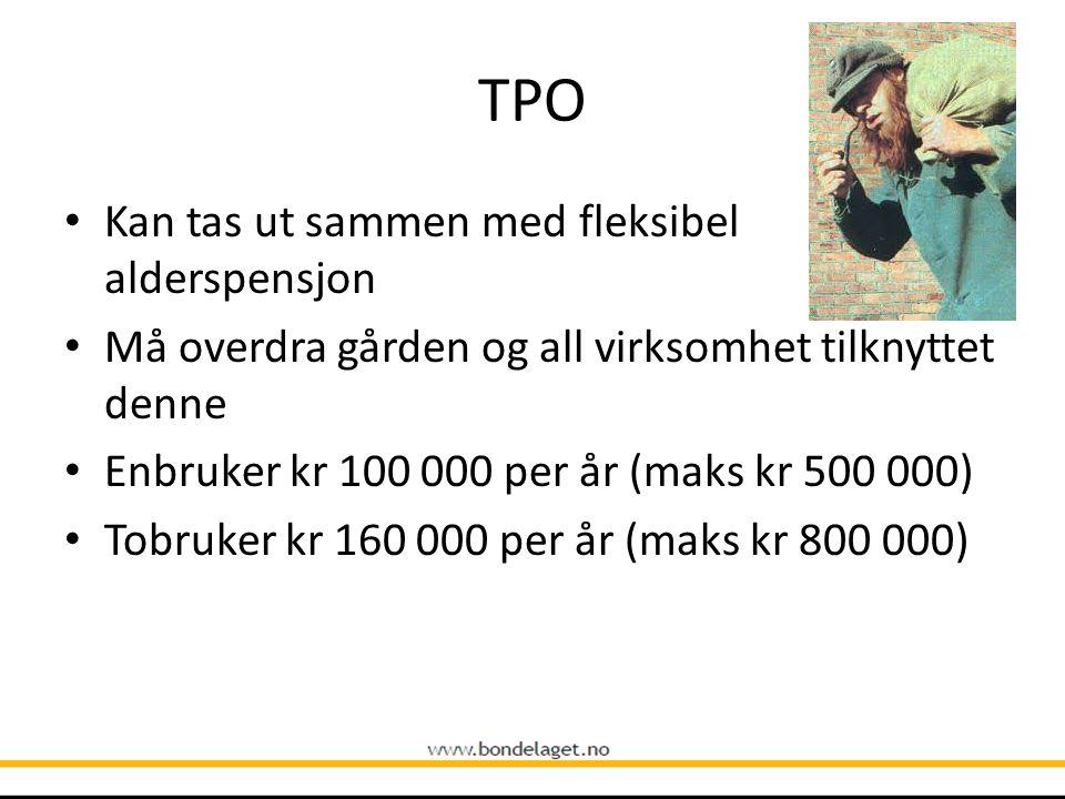 TPO • Kan tas ut sammen med fleksibel alderspensjon • Må overdra gården og all virksomhet tilknyttet denne • Enbruker kr 100 000 per år (maks kr 500 0