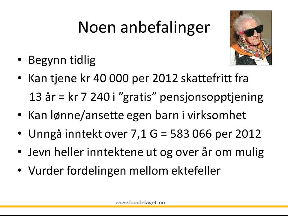 """Noen anbefalinger • Begynn tidlig • Kan tjene kr 40 000 per 2012 skattefritt fra 13 år = kr 7 240 i """"gratis"""" pensjonsopptjening • Kan lønne/ansette eg"""