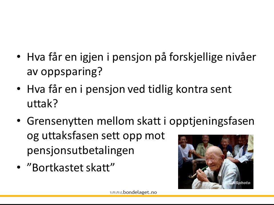 • Hva får en igjen i pensjon på forskjellige nivåer av oppsparing? • Hva får en i pensjon ved tidlig kontra sent uttak? • Grensenytten mellom skatt i