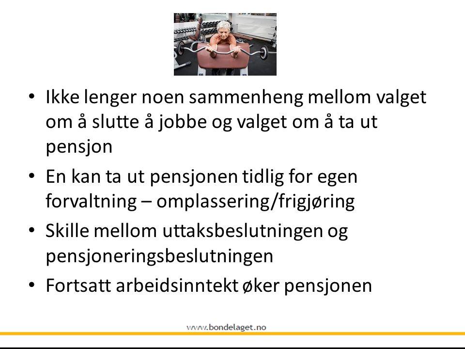 • Ikke lenger noen sammenheng mellom valget om å slutte å jobbe og valget om å ta ut pensjon • En kan ta ut pensjonen tidlig for egen forvaltning – om