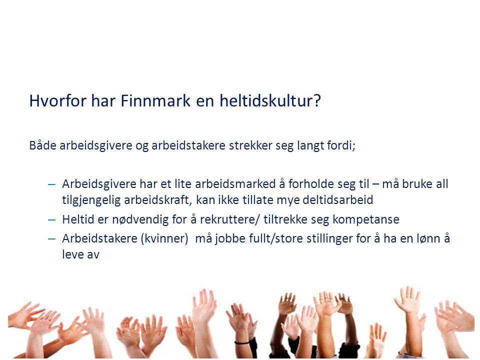 Hvorfor har Finnmark en heltidskultur? Både arbeidsgivere og arbeidstakere strekker seg langt fordi; – Arbeidsgivere har et lite arbeidsmarked å forho