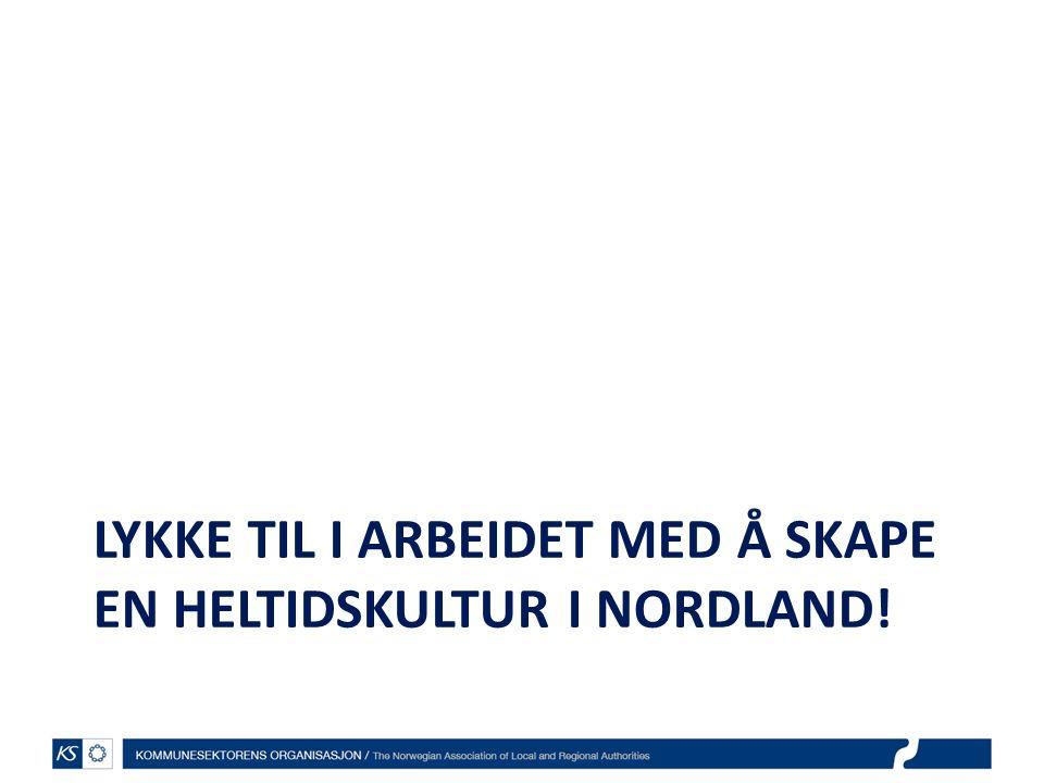 LYKKE TIL I ARBEIDET MED Å SKAPE EN HELTIDSKULTUR I NORDLAND!