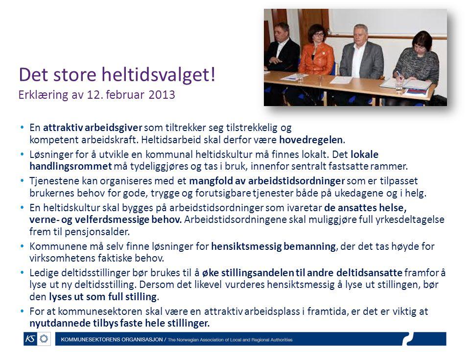 Det store heltidsvalget! Erklæring av 12. februar 2013 • En attraktiv arbeidsgiver som tiltrekker seg tilstrekkelig og kompetent arbeidskraft. Heltids