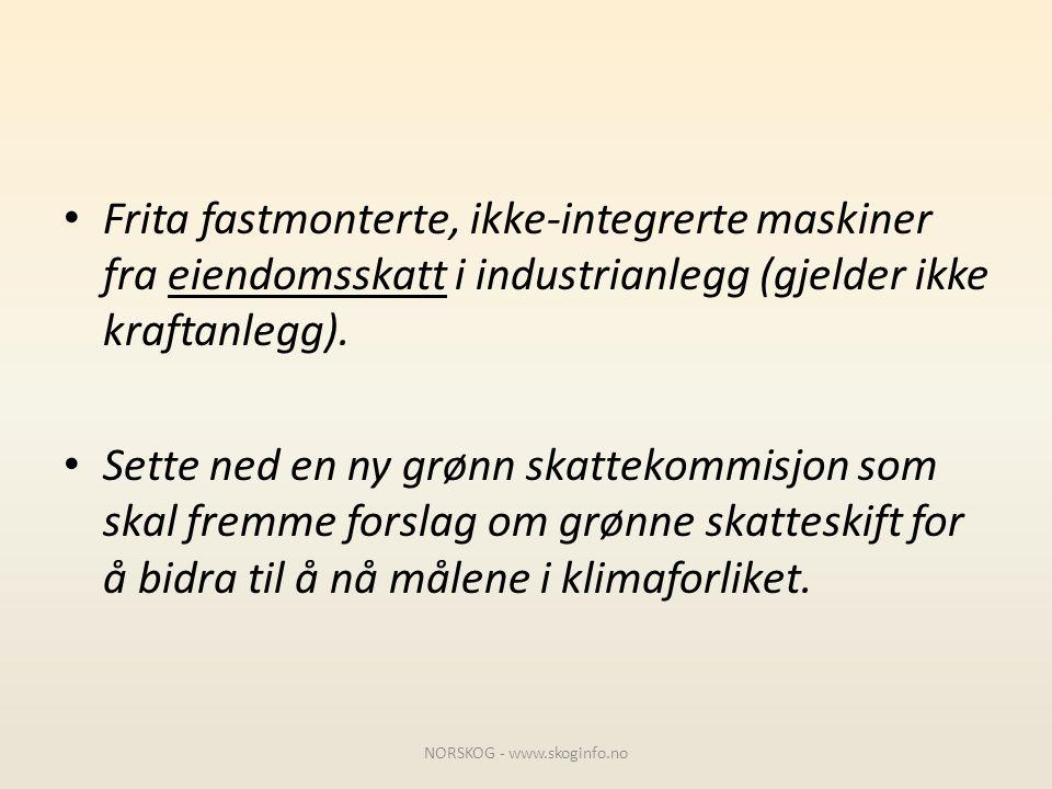 • Frita fastmonterte, ikke-integrerte maskiner fra eiendomsskatt i industrianlegg (gjelder ikke kraftanlegg). • Sette ned en ny grønn skattekommisjon