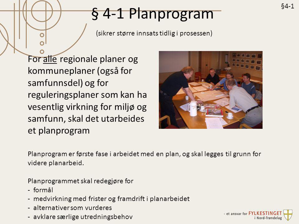 § 4-1 Planprogram (sikrer større innsats tidlig i prosessen) Planprogram er første fase i arbeidet med en plan, og skal legges til grunn for videre pl