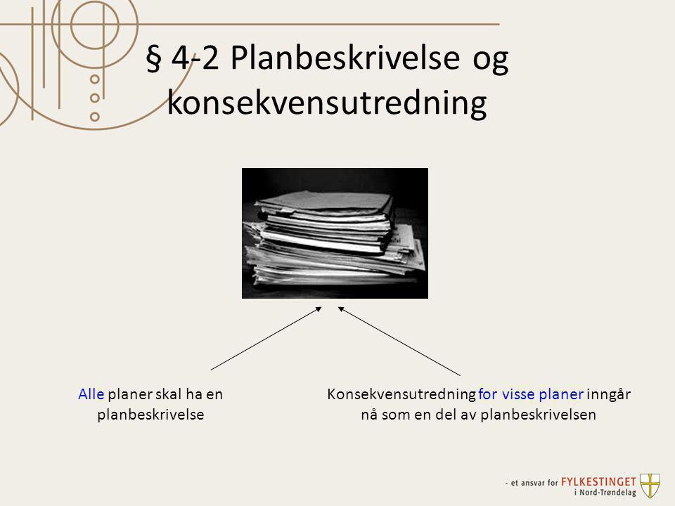 § 4-2 Planbeskrivelse og konsekvensutredning Alle planer skal ha en planbeskrivelse Konsekvensutredning for visse planer inngår nå som en del av planb