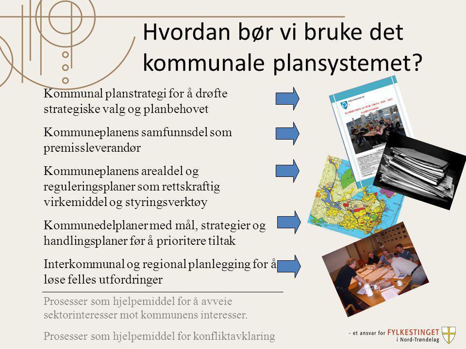 Hvordan bør vi bruke det kommunale plansystemet? Kommunal planstrategi for å drøfte strategiske valg og planbehovet Kommuneplanens samfunnsdel som pre