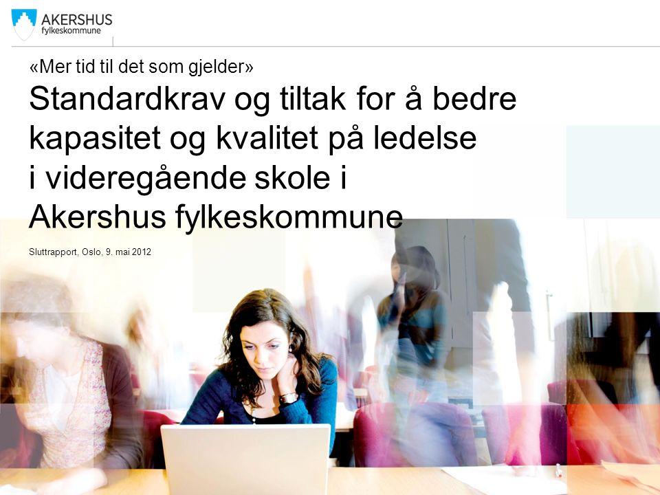 «Mer tid til det som gjelder» Standardkrav og tiltak for å bedre kapasitet og kvalitet på ledelse i videregående skole i Akershus fylkeskommune Sluttr