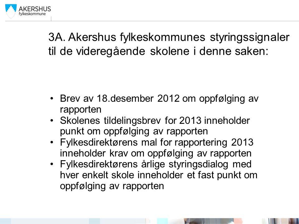 3A. Akershus fylkeskommunes styringssignaler til de videregående skolene i denne saken: •Brev av 18.desember 2012 om oppfølging av rapporten •Skolenes