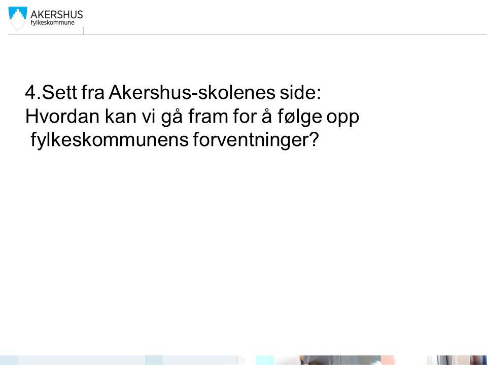 4.Sett fra Akershus-skolenes side: Hvordan kan vi gå fram for å følge opp fylkeskommunens forventninger?
