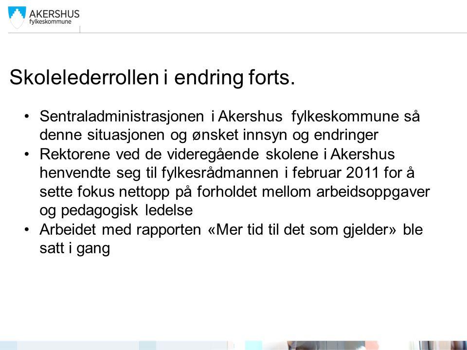 Skolelederrollen i endring forts. •Sentraladministrasjonen i Akershus fylkeskommune så denne situasjonen og ønsket innsyn og endringer •Rektorene ved
