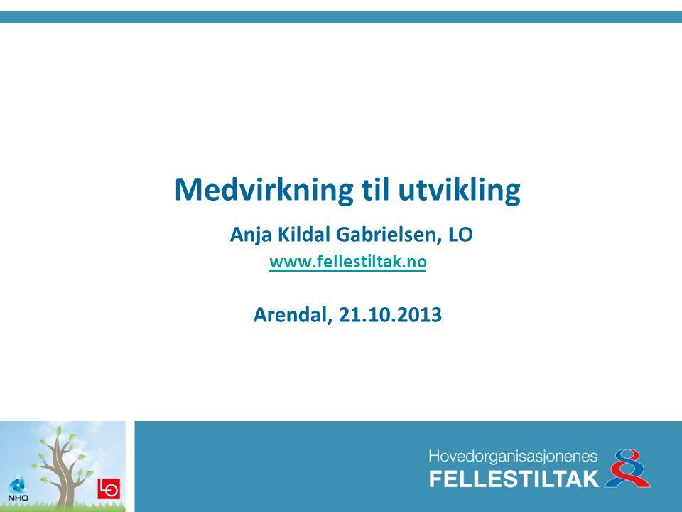 Medvirkning til utvikling Anja Kildal Gabrielsen, LO www.fellestiltak.no Arendal, 21.10.2013 www.fellestiltak.no