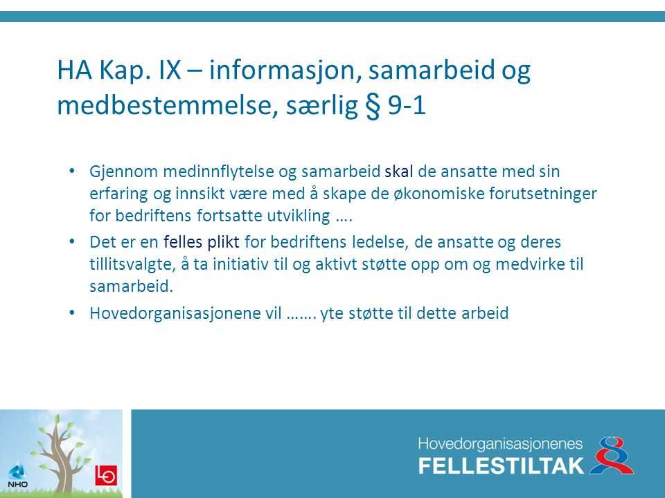 HA Kap. IX – informasjon, samarbeid og medbestemmelse, særlig § 9-1 • Gjennom medinnflytelse og samarbeid skal de ansatte med sin erfaring og innsikt