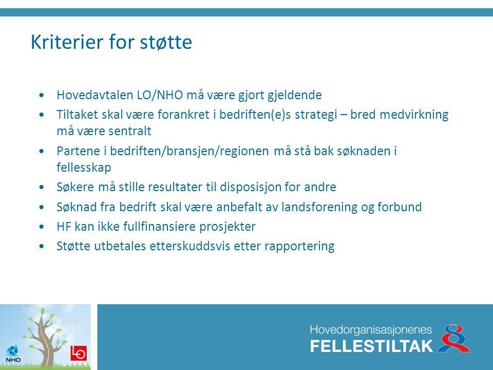 Kriterier for støtte •Hovedavtalen LO/NHO må være gjort gjeldende •Tiltaket skal være forankret i bedriften(e)s strategi – bred medvirkning må være se