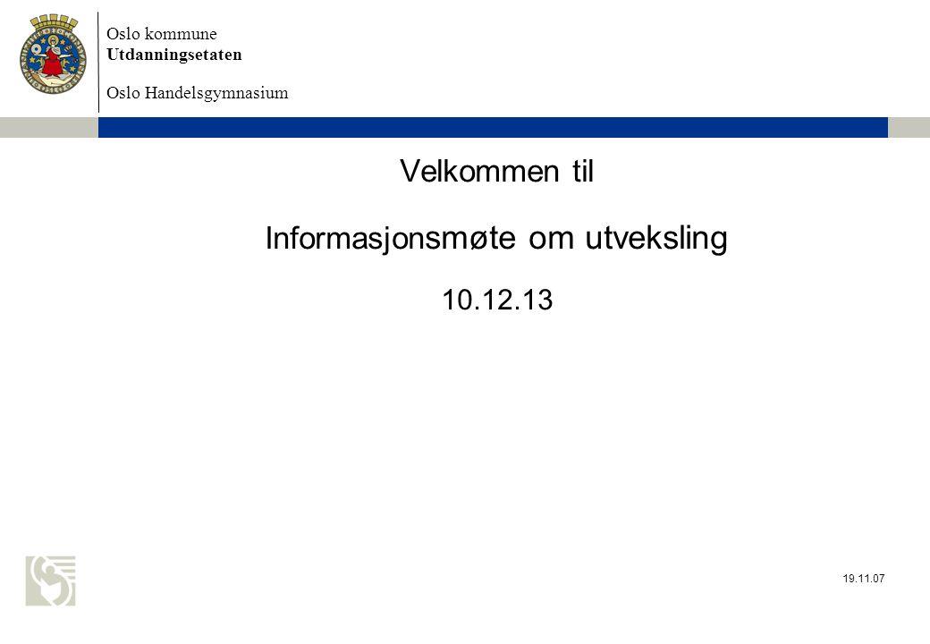 Oslo kommune Utdanningsetaten Oslo Handelsgymnasium 19.11.07 Velkommen til Informasjon smøte om utveksling 10.12.13