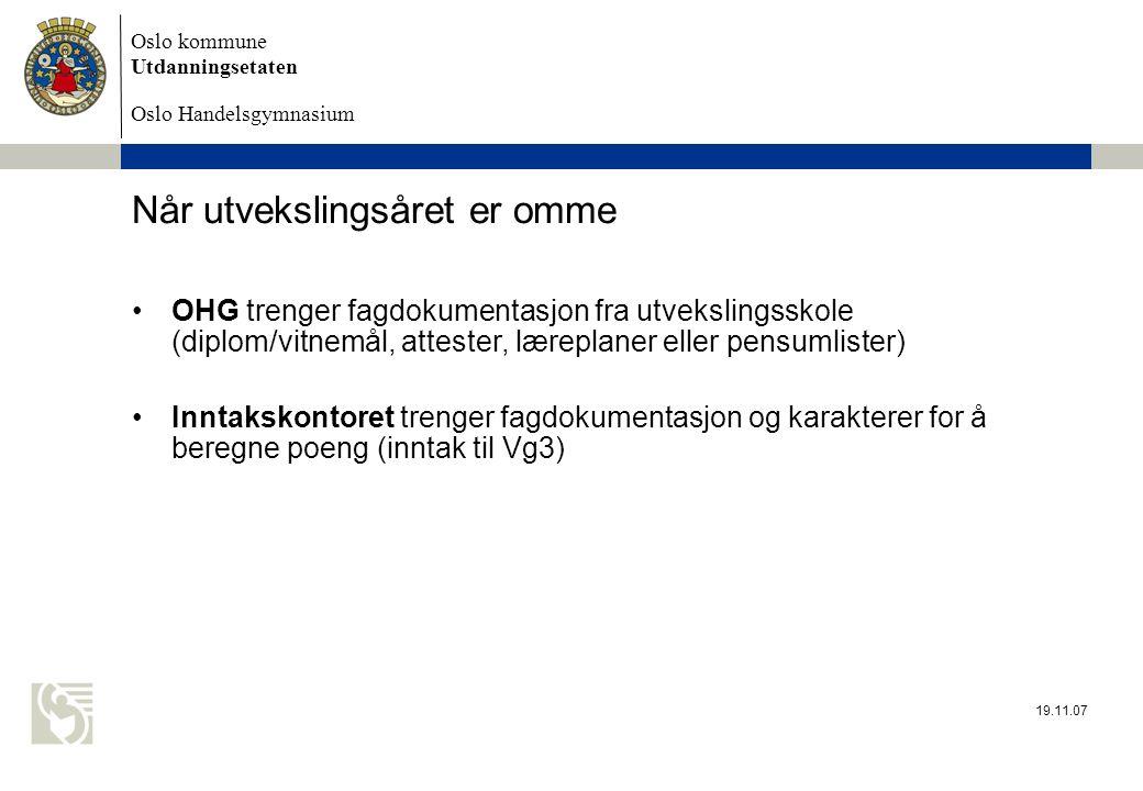 Oslo kommune Utdanningsetaten Oslo Handelsgymnasium Når utvekslingsåret er omme •OHG trenger fagdokumentasjon fra utvekslingsskole (diplom/vitnemål, a