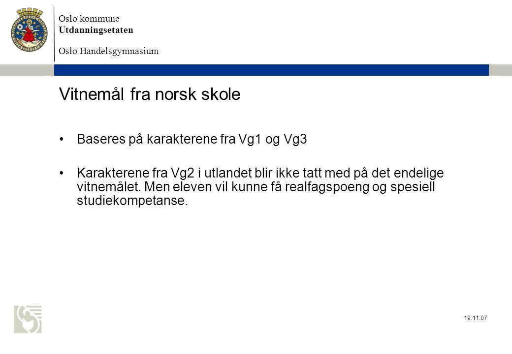 Oslo kommune Utdanningsetaten Oslo Handelsgymnasium Vitnemål fra norsk skole •Baseres på karakterene fra Vg1 og Vg3 •Karakterene fra Vg2 i utlandet blir ikke tatt med på det endelige vitnemålet.
