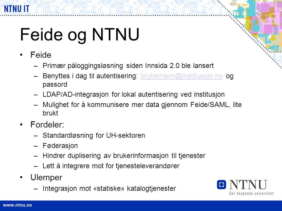Feide og NTNU •Feide –Primær påloggingsløsning siden Innsida 2.0 ble lansert –Benyttes i dag til autentisering: brukernavn@institusjon.no og passordbr